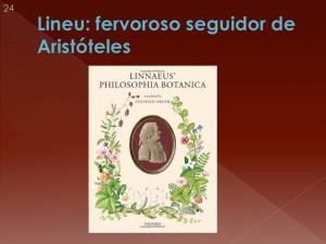 Na História Natural, nas ciências da vida, Aristóteles teve muitos seguidores. Um deles foi Carlos Lineu, um marco nas ciências biológicas.