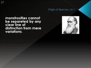 """Darwin, que conhecia Lineu (e possivelmente não sabia a origem do termo), falou das """"monstruosidades"""", e as definiu como simples variedades!"""