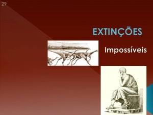 Para Aristóteles, as extinções eram algo impensável! Era impossível que houvesse ocorrido extinções no passado. O mundo teria mudado, não seria mais perfeito!